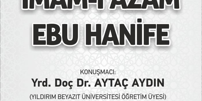 İmamı Azam Ebu Hanife Konferansı – Prof. Doç. Dr. Aytaç Aydın